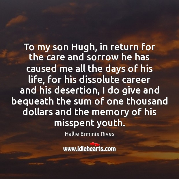 To my son Hugh, in return for the care and sorrow he Image