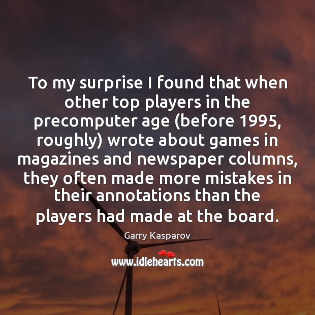To my surprise I found that when other top players in the Garry Kasparov Picture Quote