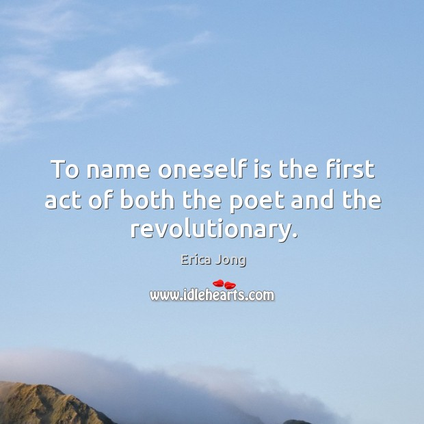 To name oneself is the first act of both the poet and the revolutionary. Image