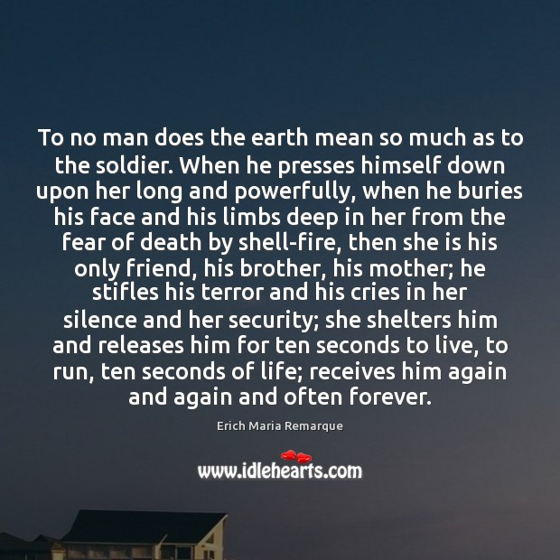 To no man does the earth mean so much as to the Erich Maria Remarque Picture Quote