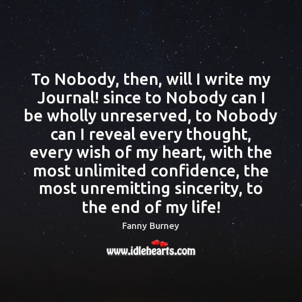 To Nobody, then, will I write my Journal! since to Nobody can Fanny Burney Picture Quote