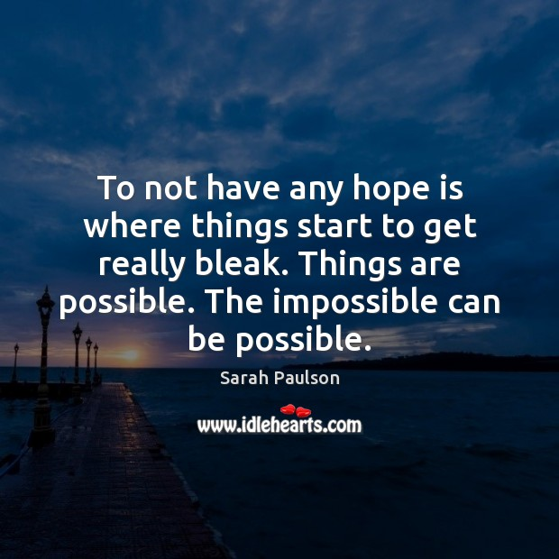 To not have any hope is where things start to get really Hope Quotes Image