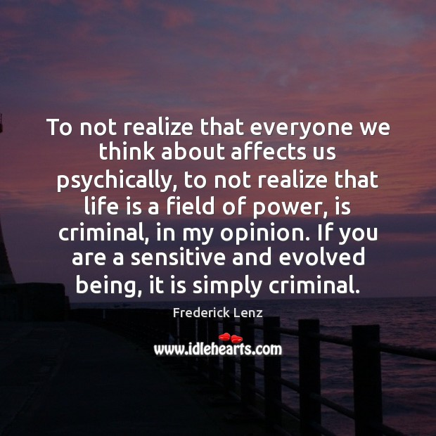 To not realize that everyone we think about affects us psychically, to Image
