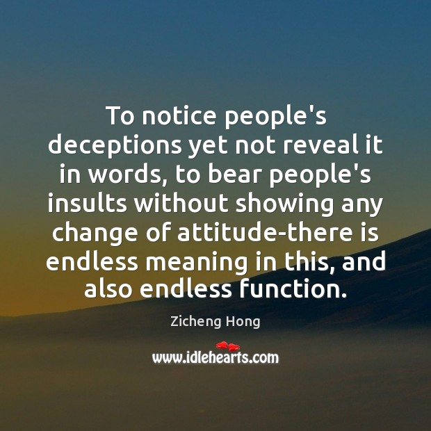 To notice people's deceptions yet not reveal it in words, to bear Image