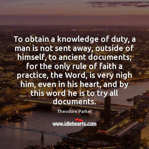 To obtain a knowledge of duty, a man is not sent away, Practice Quotes Image