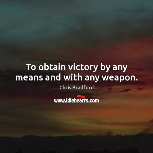 To obtain victory by any means and with any weapon. Chris Bradford Picture Quote