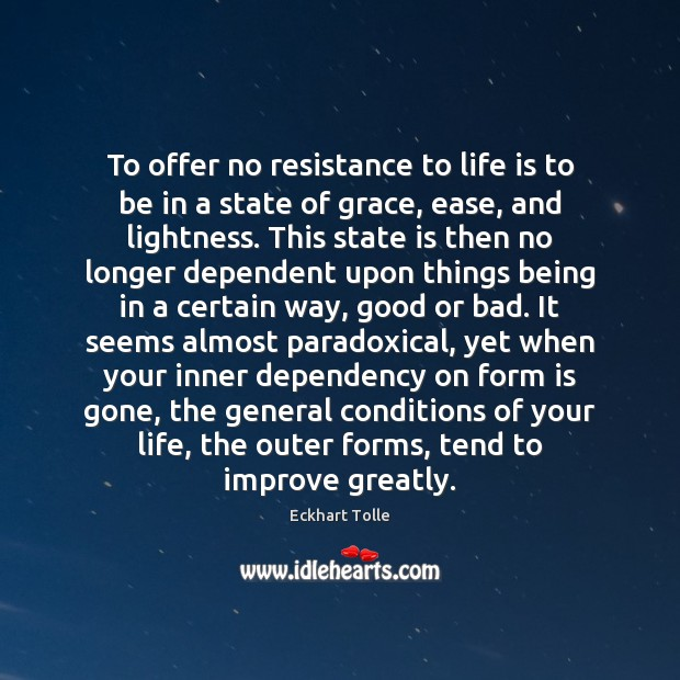 To offer no resistance to life is to be in a state Image