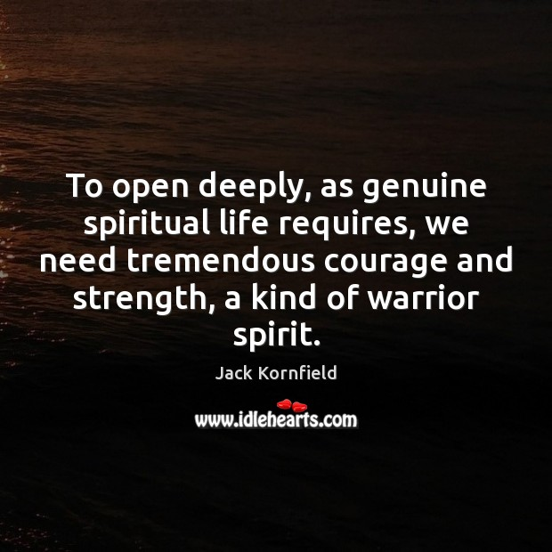 Image, To open deeply, as genuine spiritual life requires, we need tremendous courage