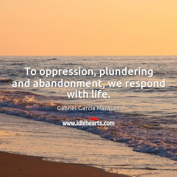 To oppression, plundering and abandonment, we respond with life. Image