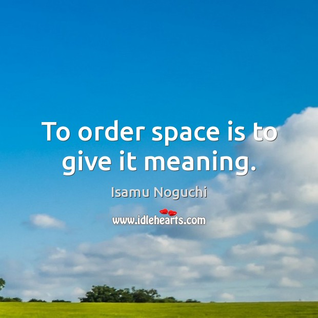 To order space is to give it meaning. Space Quotes Image