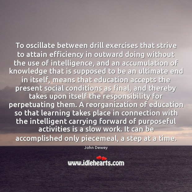 To oscillate between drill exercises that strive to attain efficiency in outward John Dewey Picture Quote