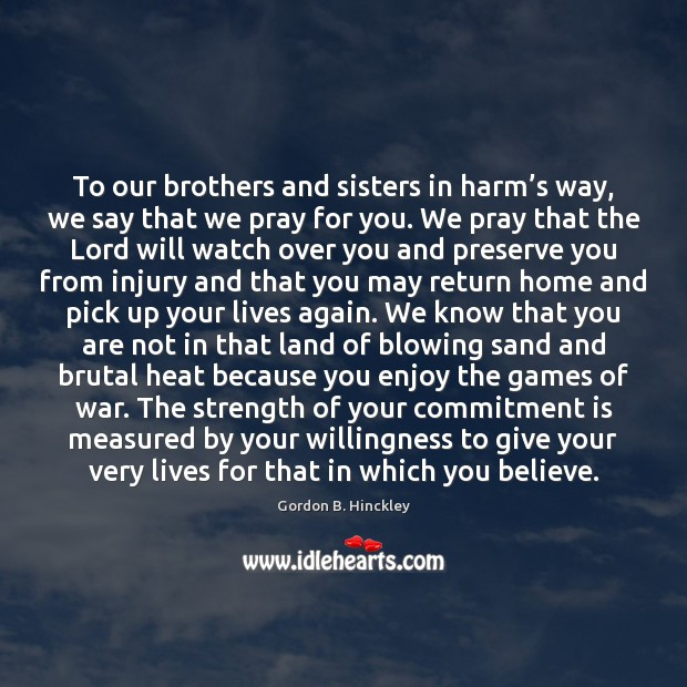 To our brothers and sisters in harm's way, we say that Image