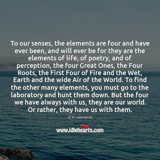 To our senses, the elements are four and have ever been, and Image