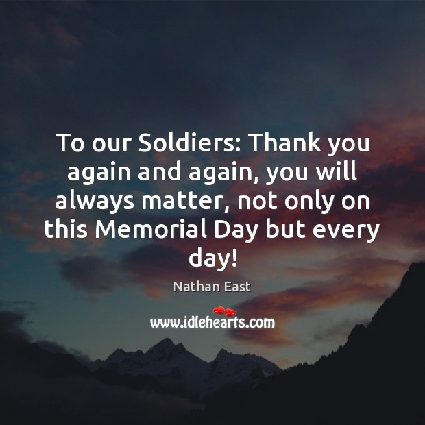 To our Soldiers: Thank you again and again, you will always matter, Memorial Day Quotes Image