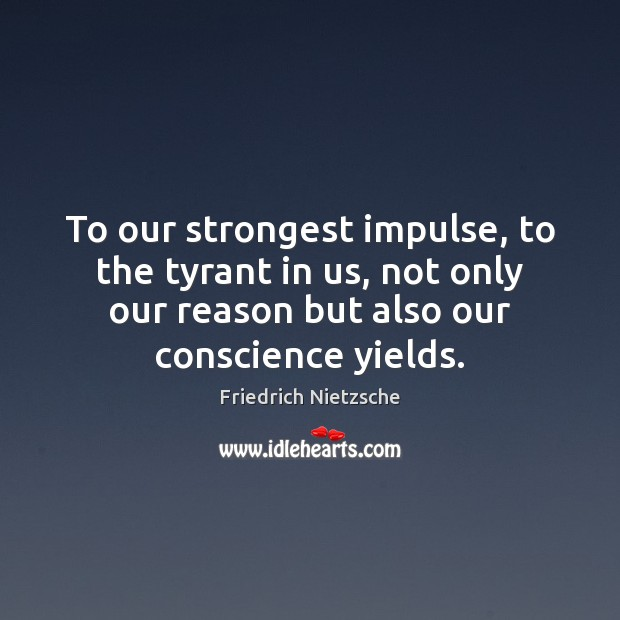 Image, To our strongest impulse, to the tyrant in us, not only our