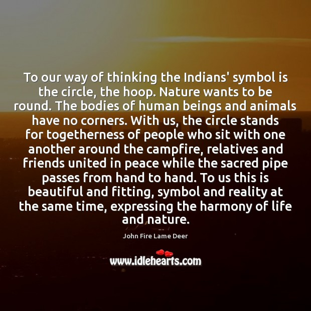 To our way of thinking the Indians' symbol is the circle, the Image