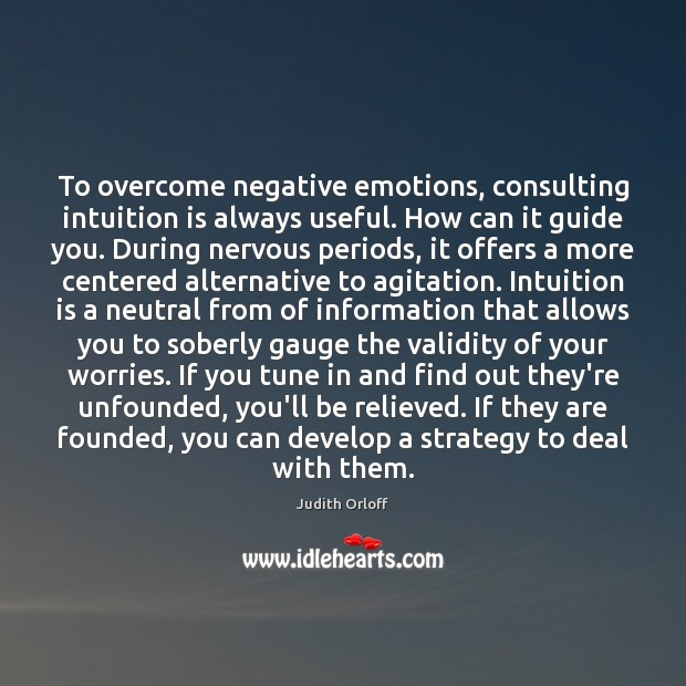 To overcome negative emotions, consulting intuition is always useful. How can it Image