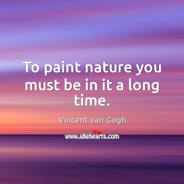 Image, To paint nature you must be in it a long time.