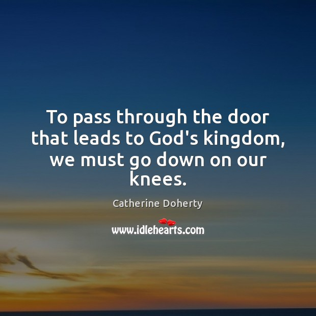 To pass through the door that leads to God's kingdom, we must go down on our knees. Image