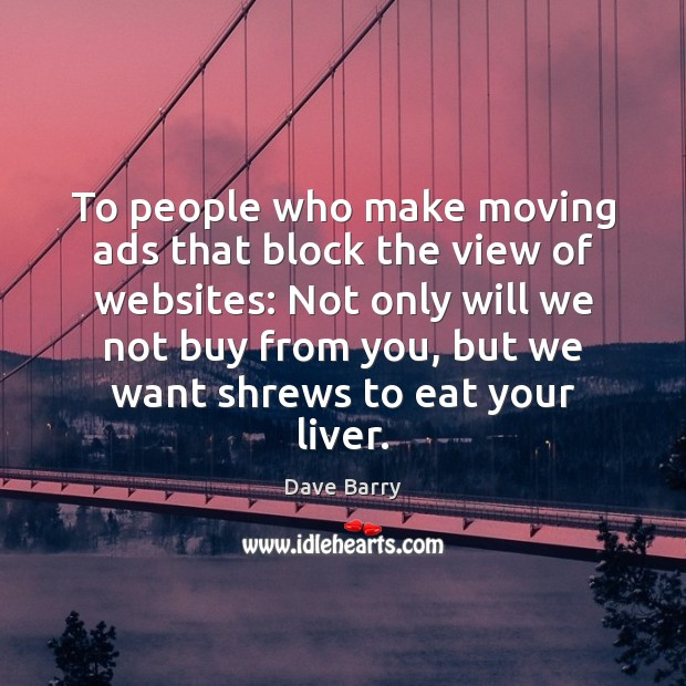 Image, To people who make moving ads that block the view of websites: