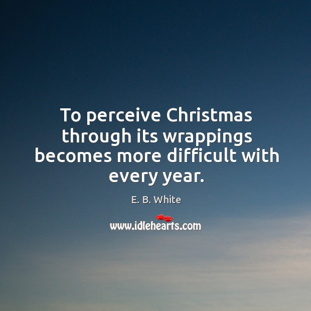 Image, To perceive christmas through its wrappings becomes more difficult with every year.
