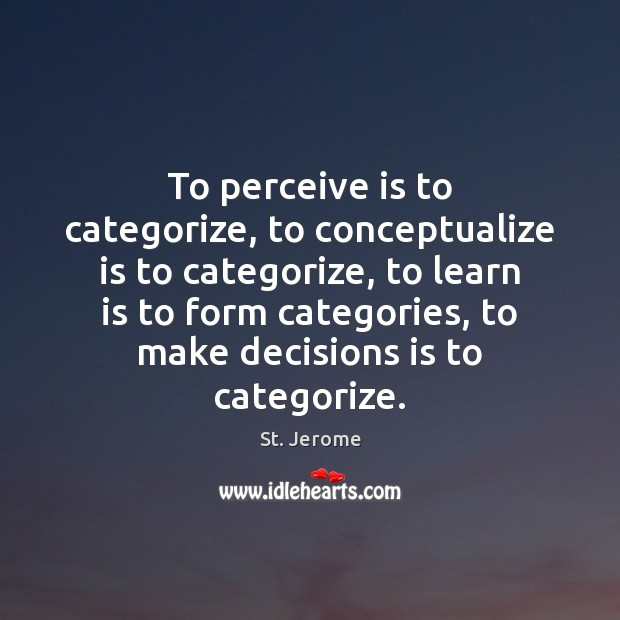 To perceive is to categorize, to conceptualize is to categorize, to learn St. Jerome Picture Quote