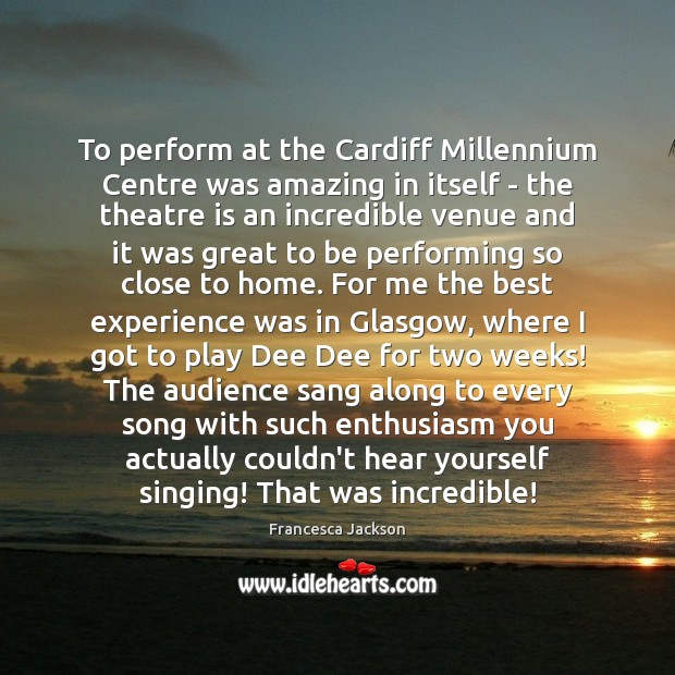 Image, To perform at the Cardiff Millennium Centre was amazing in itself –