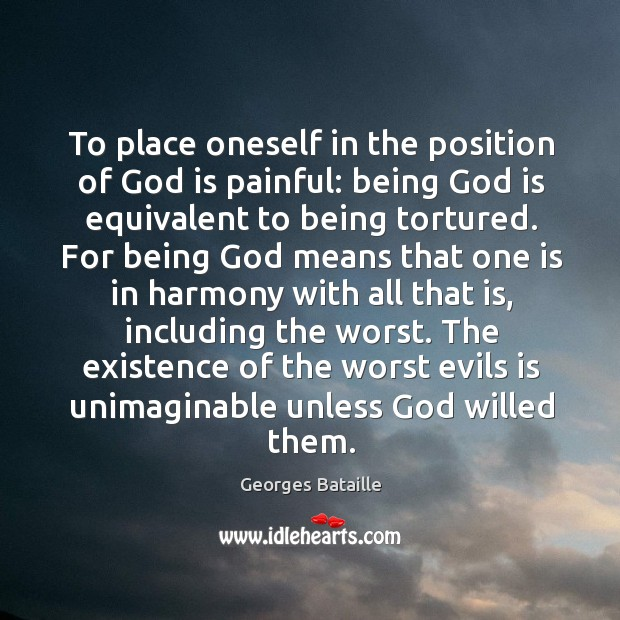 Image, To place oneself in the position of God is painful: being God is equivalent to being tortured.
