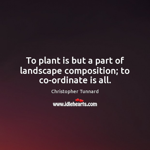 To plant is but a part of landscape composition; to co-ordinate is all. Image