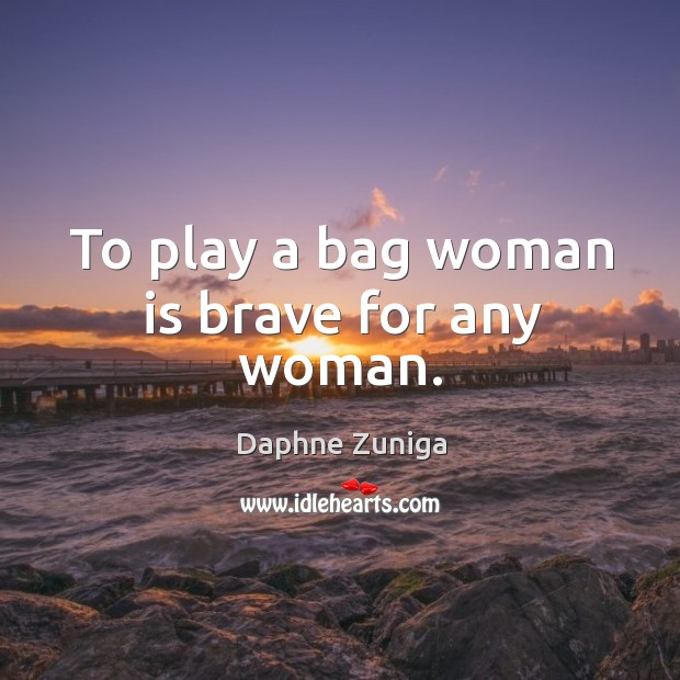 Image, To play a bag woman is brave for any woman.