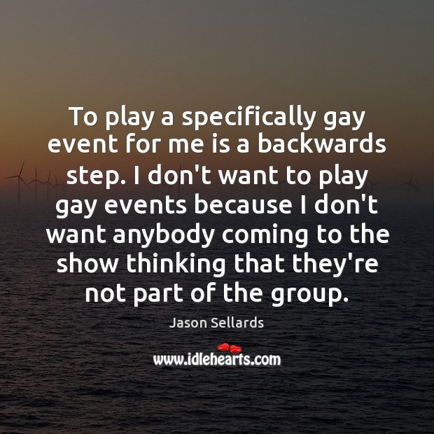 Image, To play a specifically gay event for me is a backwards step.