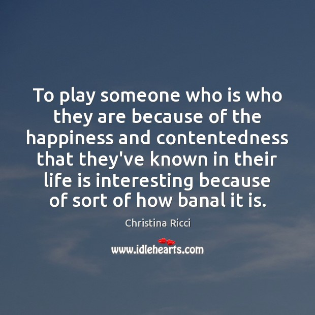 To play someone who is who they are because of the happiness Image