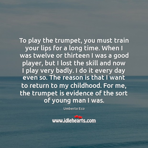 To play the trumpet, you must train your lips for a long Image