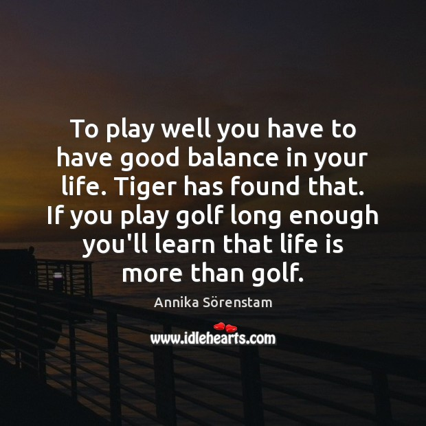 Image, To play well you have to have good balance in your life.