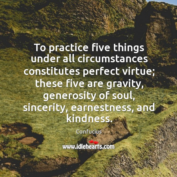 Image, To practice five things under all circumstances constitutes perfect virtue; these five are