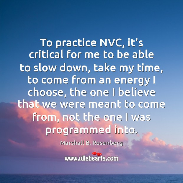 To practice NVC, it's critical for me to be able to slow Marshall B. Rosenberg Picture Quote