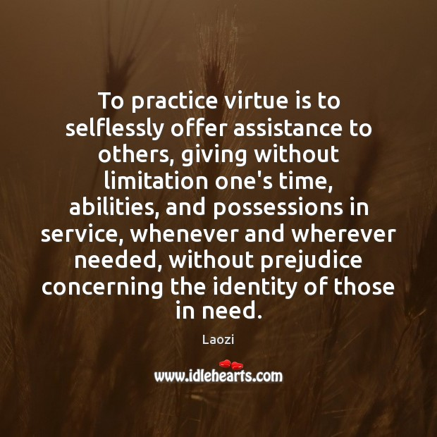 Image, To practice virtue is to selflessly offer assistance to others, giving without