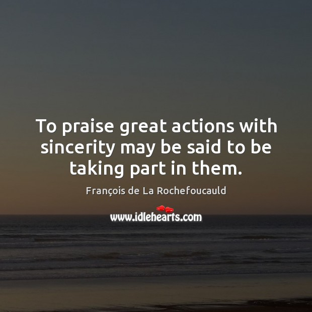 Image, To praise great actions with sincerity may be said to be taking part in them.