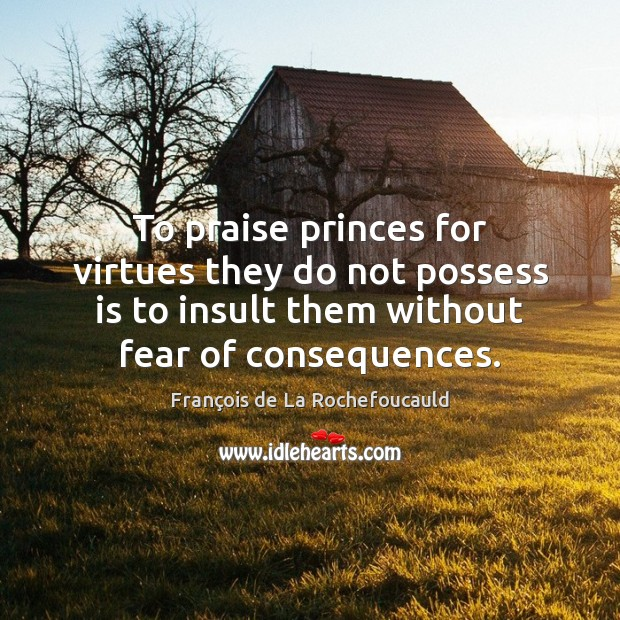 Image, To praise princes for virtues they do not possess is to insult