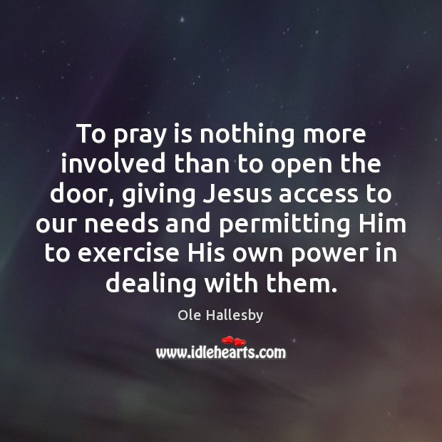 To pray is nothing more involved than to open the door, giving Ole Hallesby Picture Quote