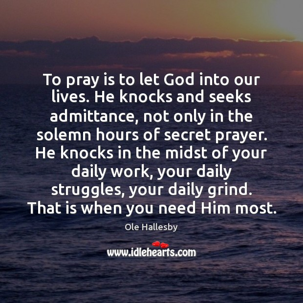 To pray is to let God into our lives. He knocks and Ole Hallesby Picture Quote
