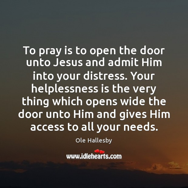 To pray is to open the door unto Jesus and admit Him Access Quotes Image