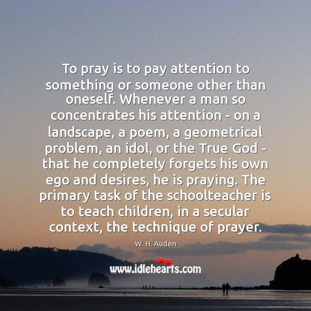 Image, To pray is to pay attention to something or someone other than