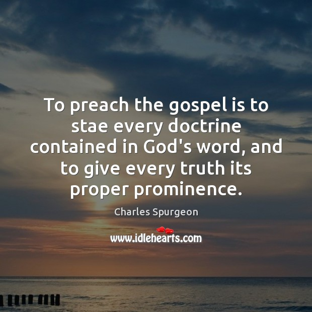 To preach the gospel is to stae every doctrine contained in God's Image