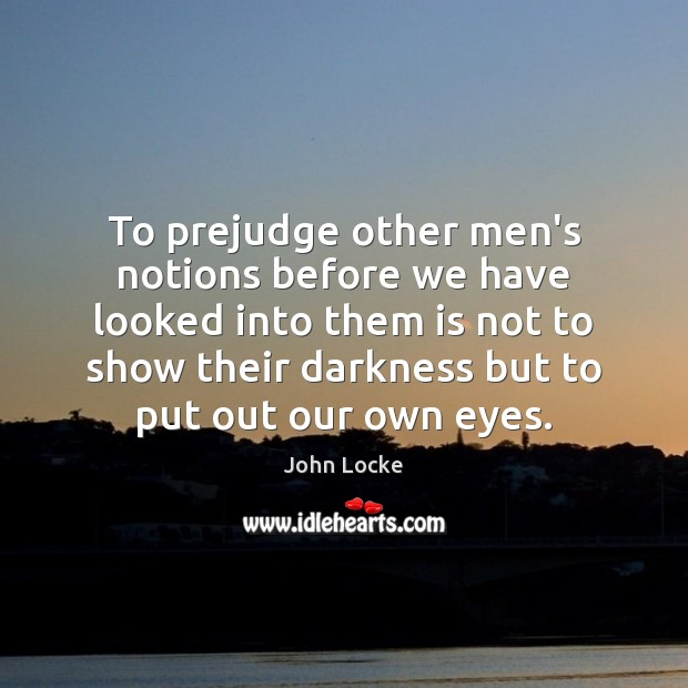 Image, To prejudge other men's notions before we have looked into them is