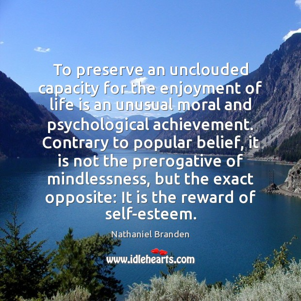Image, To preserve an unclouded capacity for the enjoyment of life is an