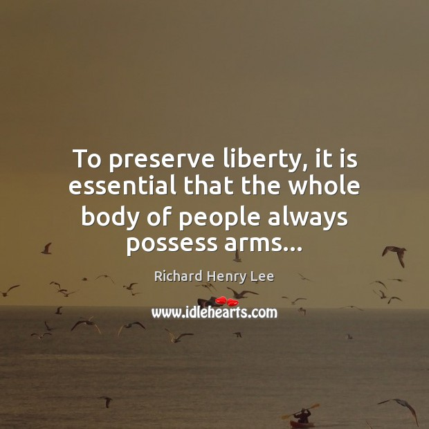 Image, To preserve liberty, it is essential that the whole body of people always possess arms…