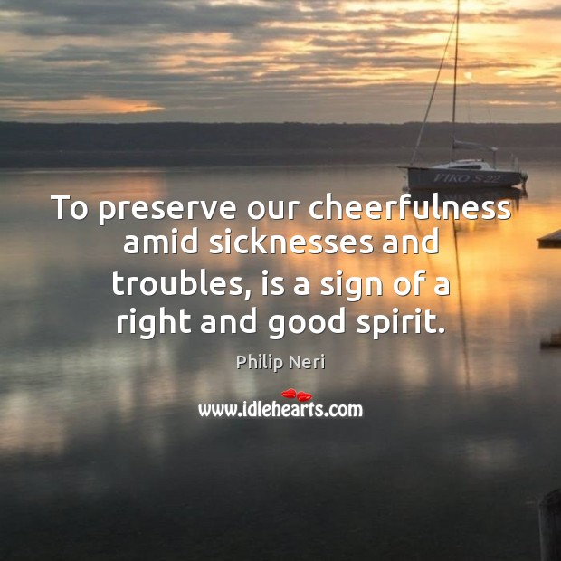 Image, To preserve our cheerfulness amid sicknesses and troubles, is a sign of
