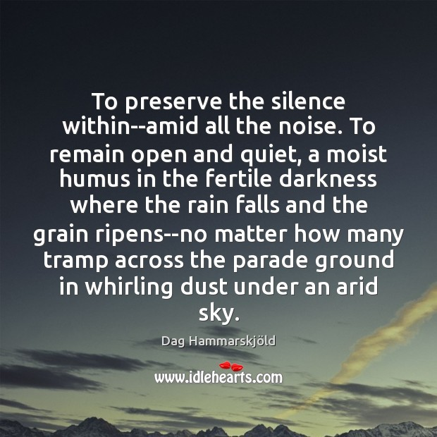 Image, To preserve the silence within–amid all the noise. To remain open and