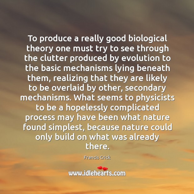 To produce a really good biological theory one must try to see Image